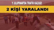Yukarı Ulupınar'da Trafik Kazası! 2 Yaralı